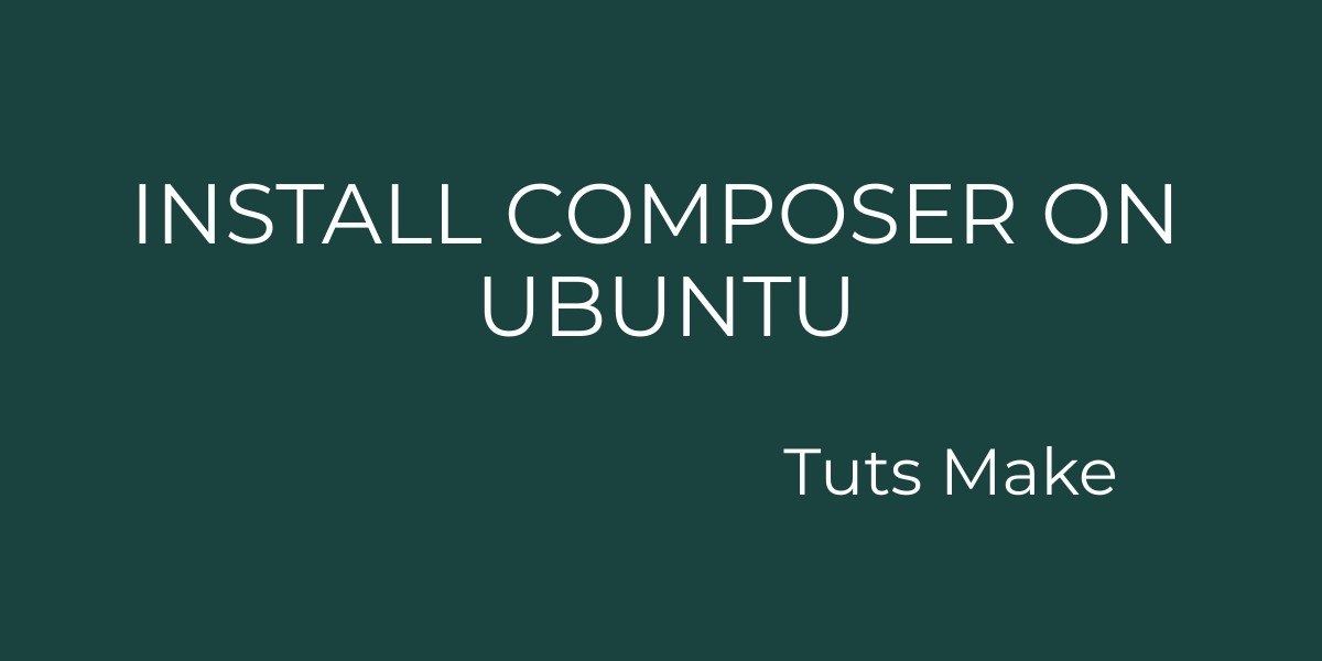 How to Install Composer in Ubuntu (16.04 & 18.04)