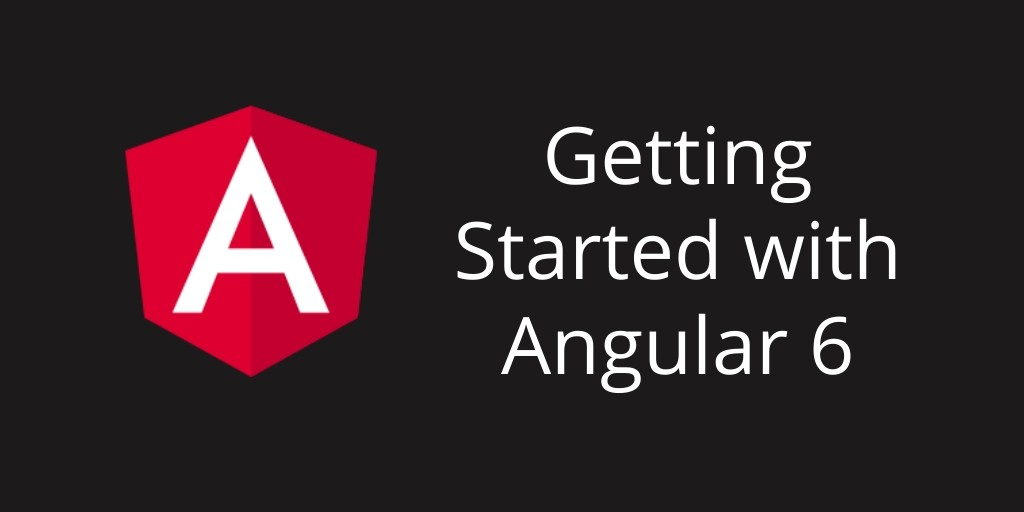 Angular 6 Tutorial – Install and Start building App