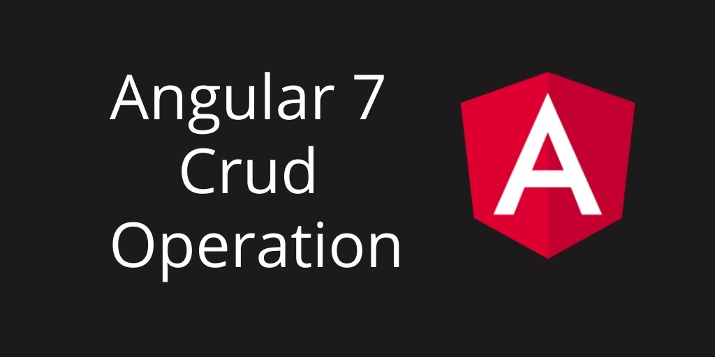 angular 7 crud operation tuts make