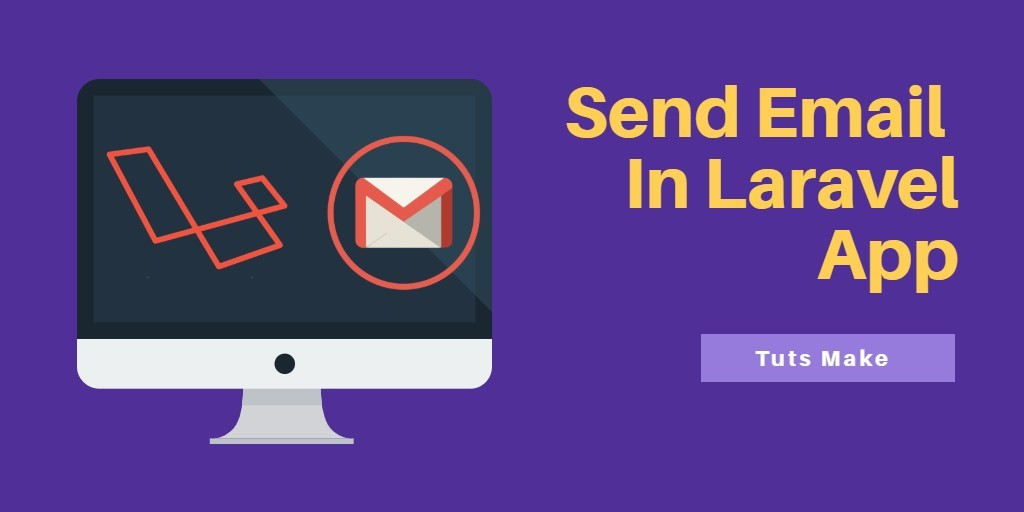 How to Simply Send Email in Laravel 5 7 App with Example - Tuts Make