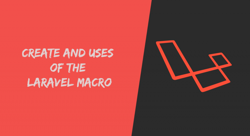 How to Create And Uses Laravel Macro Example