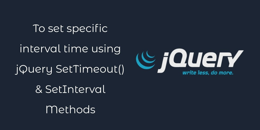 To set specific interval time using jQuery SetTimeout() & SetInterval Methods