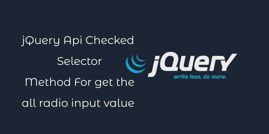 jQuery Api Checked Selector Method For get the all radio input value