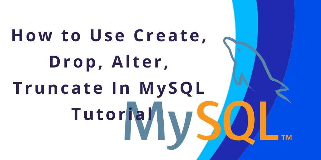 How to Use Create, Drop, Alter, Truncate In MySQL Tutorial