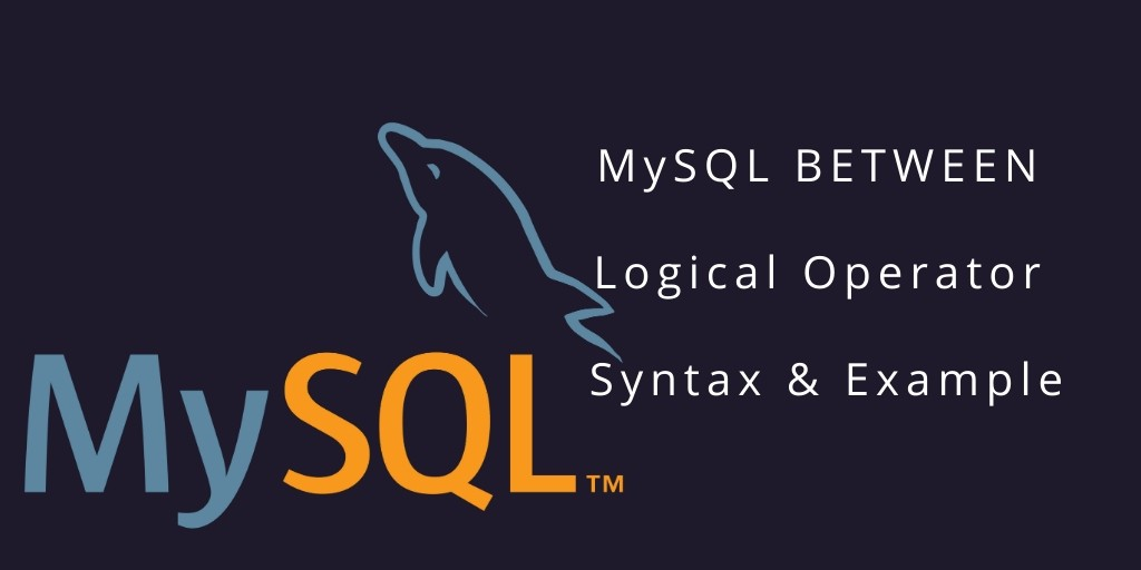 MySQL- BETWEEN Logical Operator Syntax & Examples