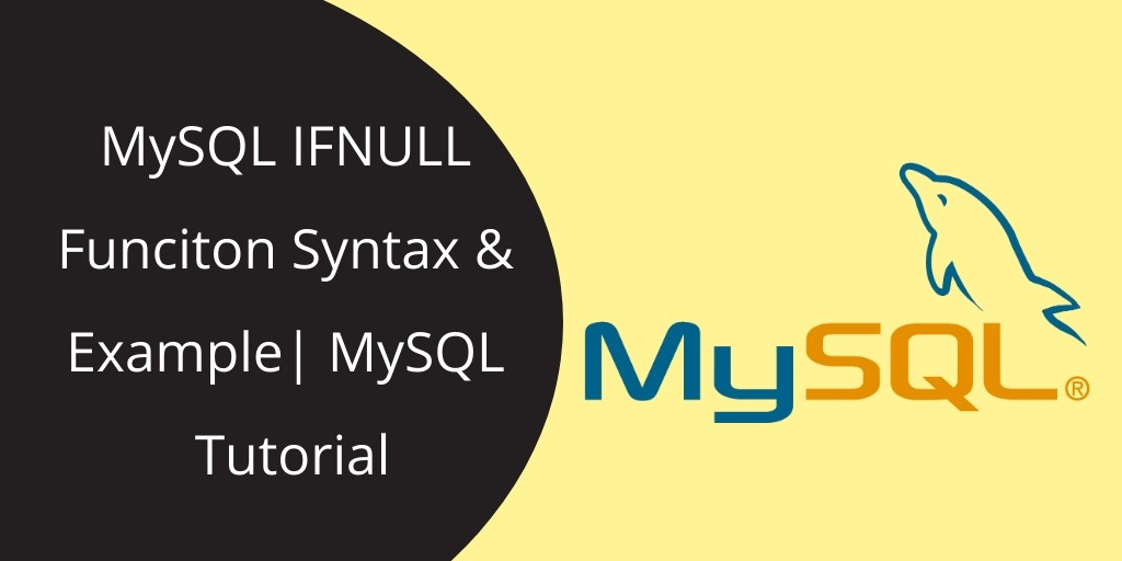 MySQL IFNULL() With Syntax & Examples