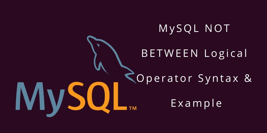 MySQL – NOT BETWEEN Logical Operator Examples