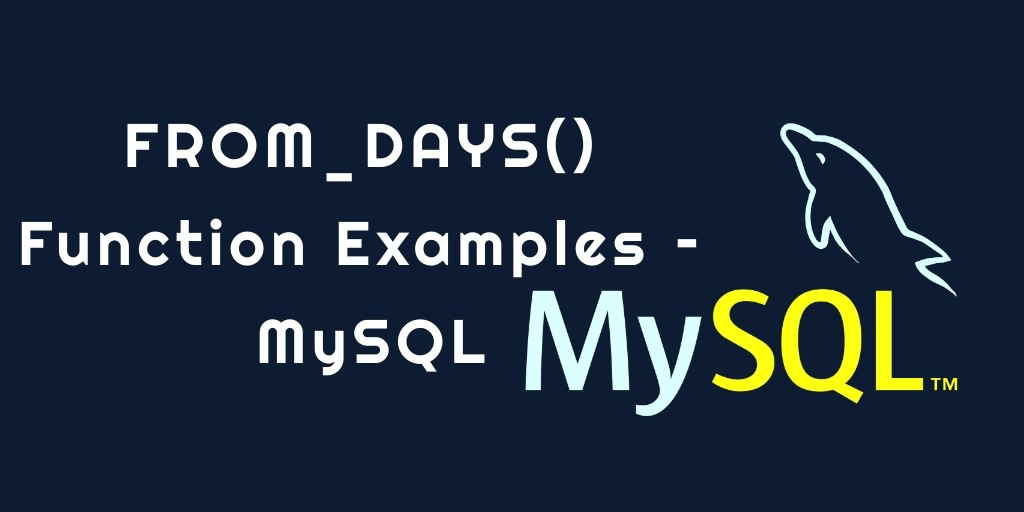 FROM_DAYS() Function Examples – MySQL