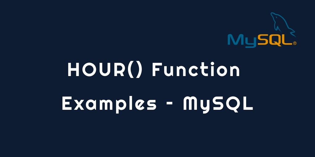 HOUR() Function Examples – MySQL