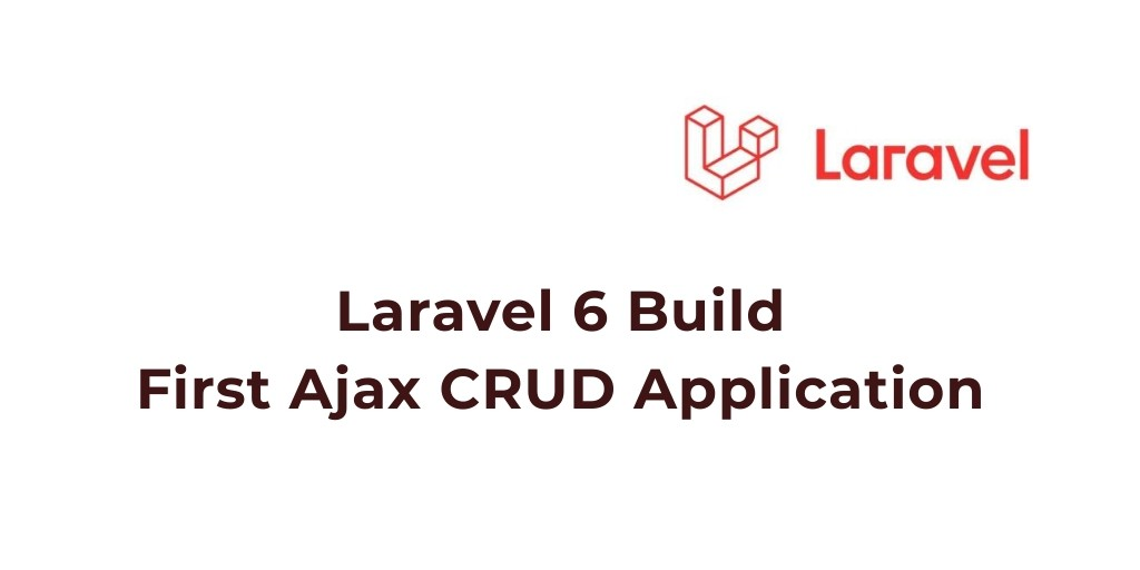Laravel 6 Build First Ajax CRUD Application
