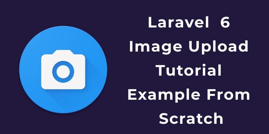 Laravel 6 Image Upload Tutorial Example From Scratch
