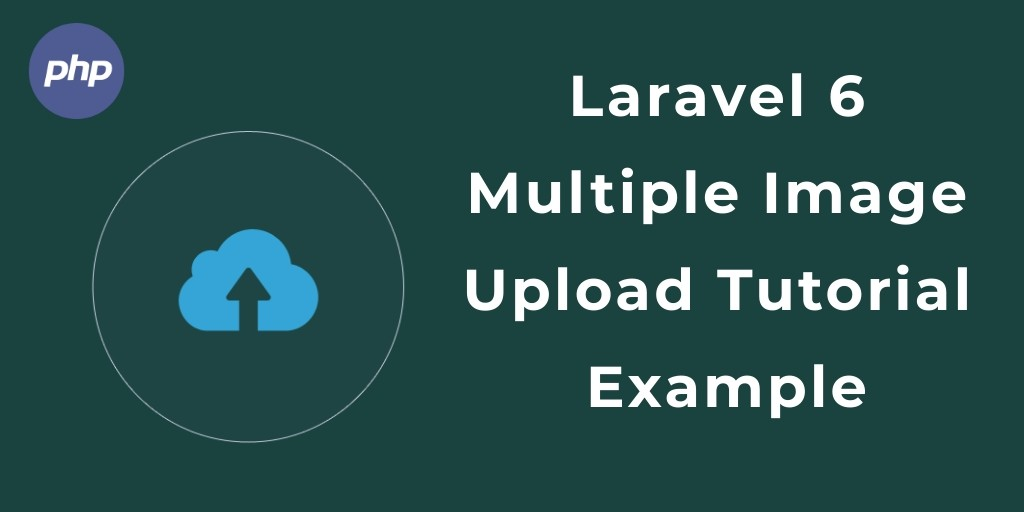 Upload Multiple Image Example In Laravel 6