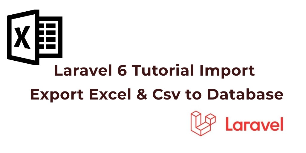 Laravel 7/6 Import Export Excel, Csv to Database Example