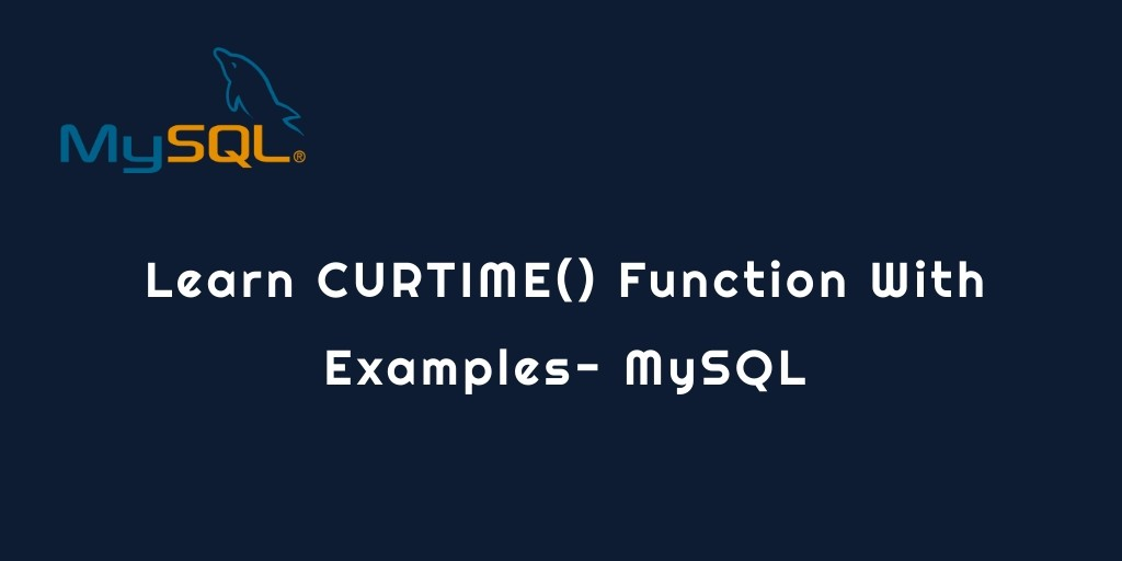 Learn CURTIME() Function With Examples- MySQL