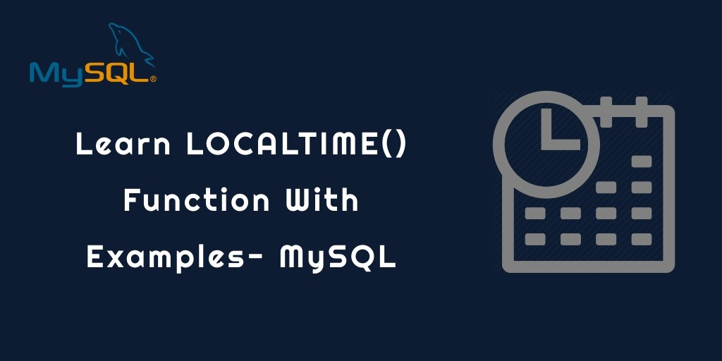 Learn LOCALTIME() Function With Examples- MySQL