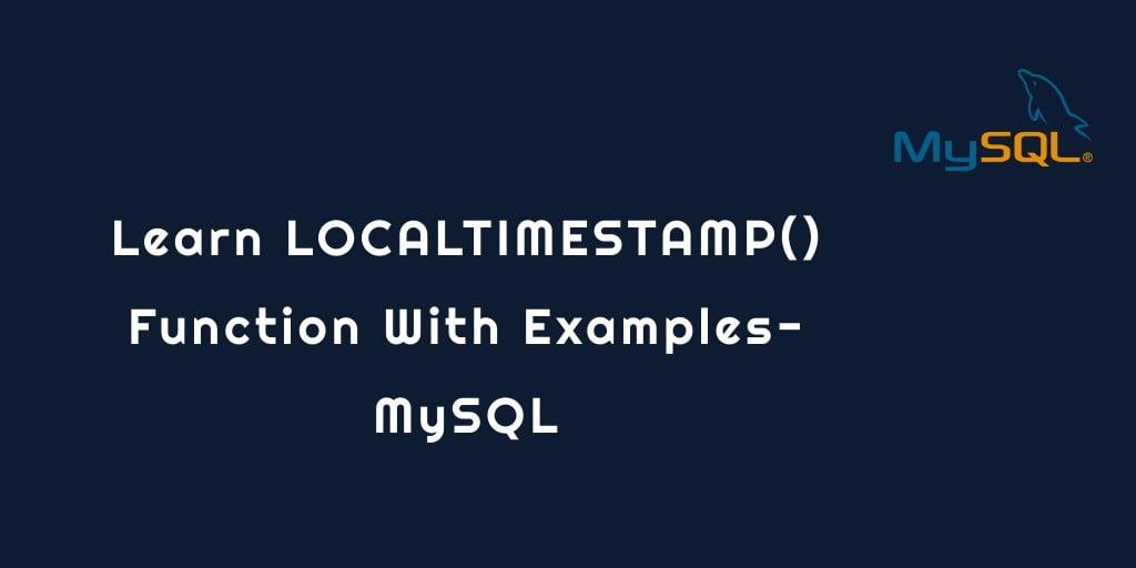LOCALTIMESTAMP() Function Examples – MySQL