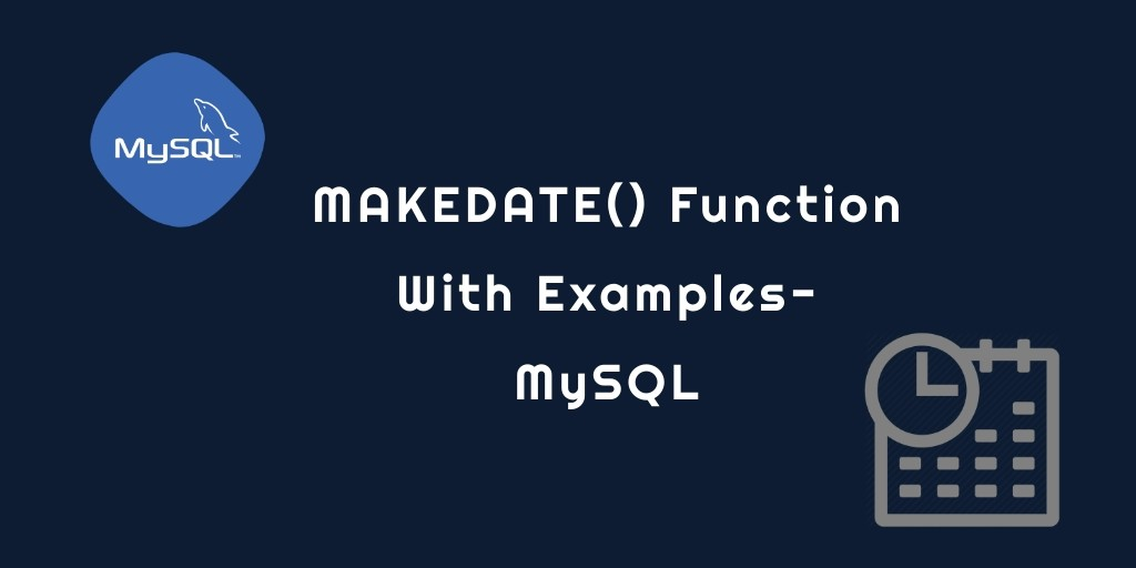 MAKEDATE() Function With Examples- MySQL