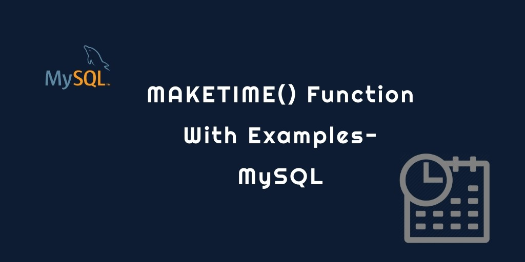MAKETIME() Function With Examples- MySQL
