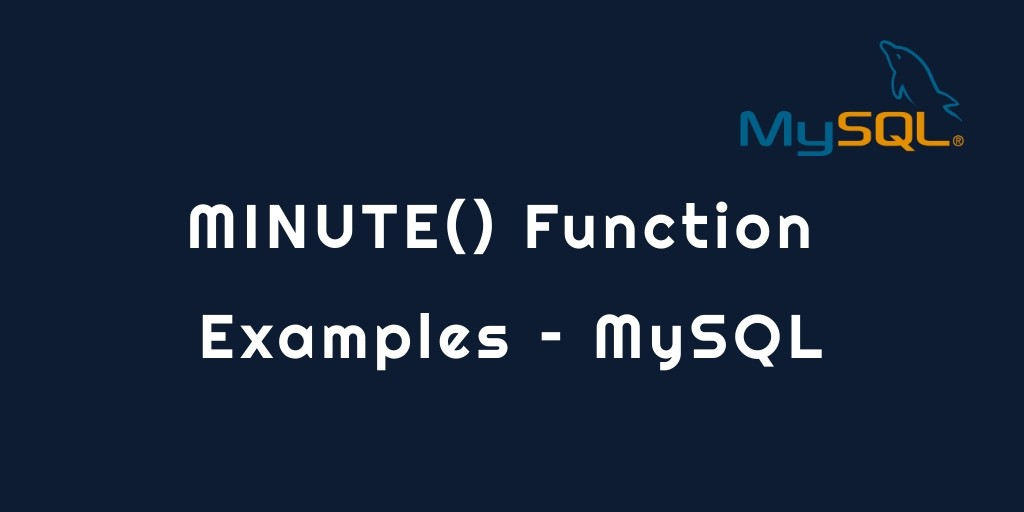 MINUTE() Function Examples – MySQL
