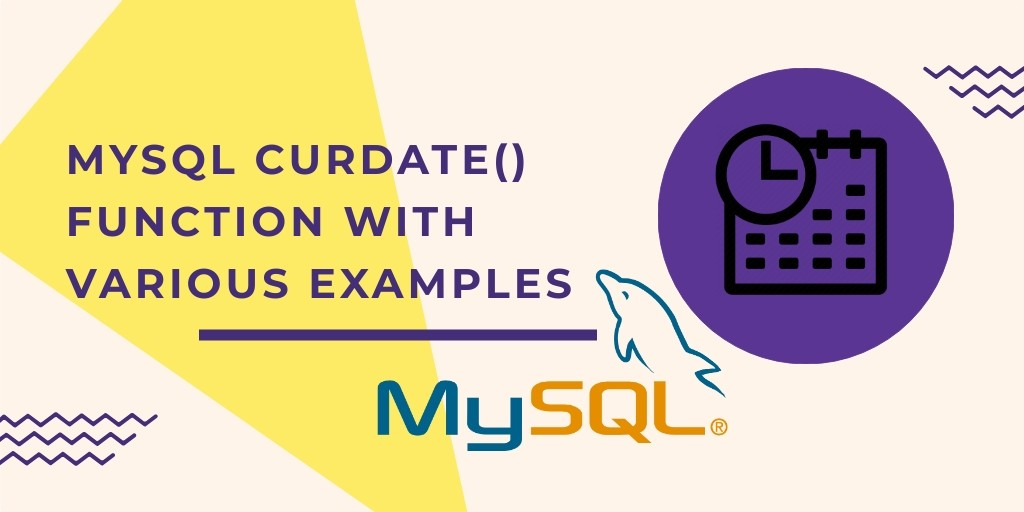 MYSQL CURDATE() FUNCTION WITH VARIOUS EXAMPLES