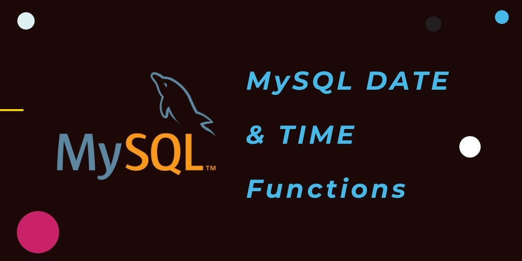 MySQL: DATE() And TIME() Functions