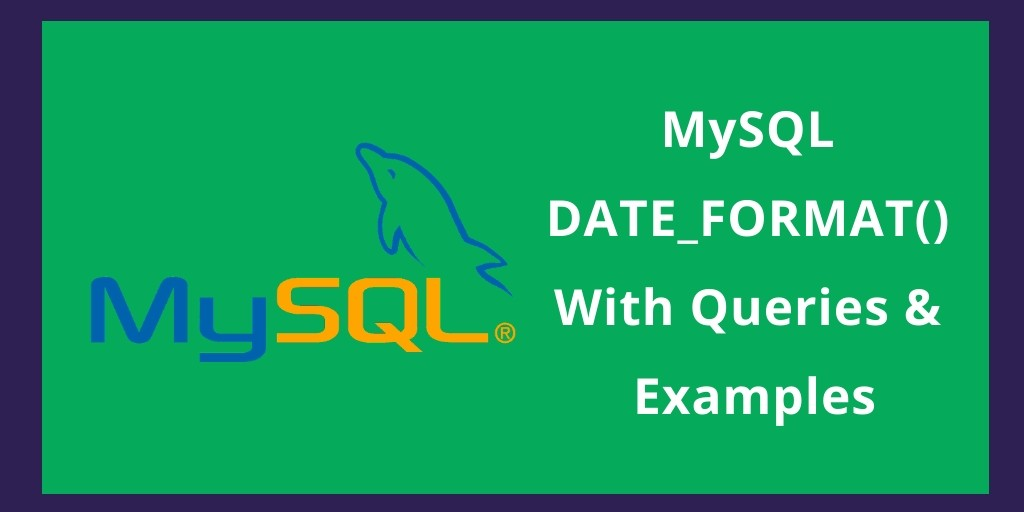 MySQL DATE_FORMAT() With Queries & Examples