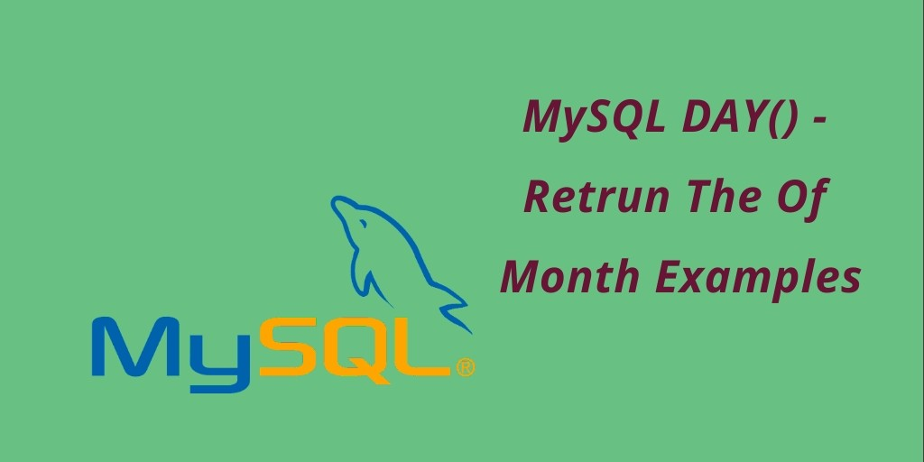 MySQL DAY() With Queries & Examples