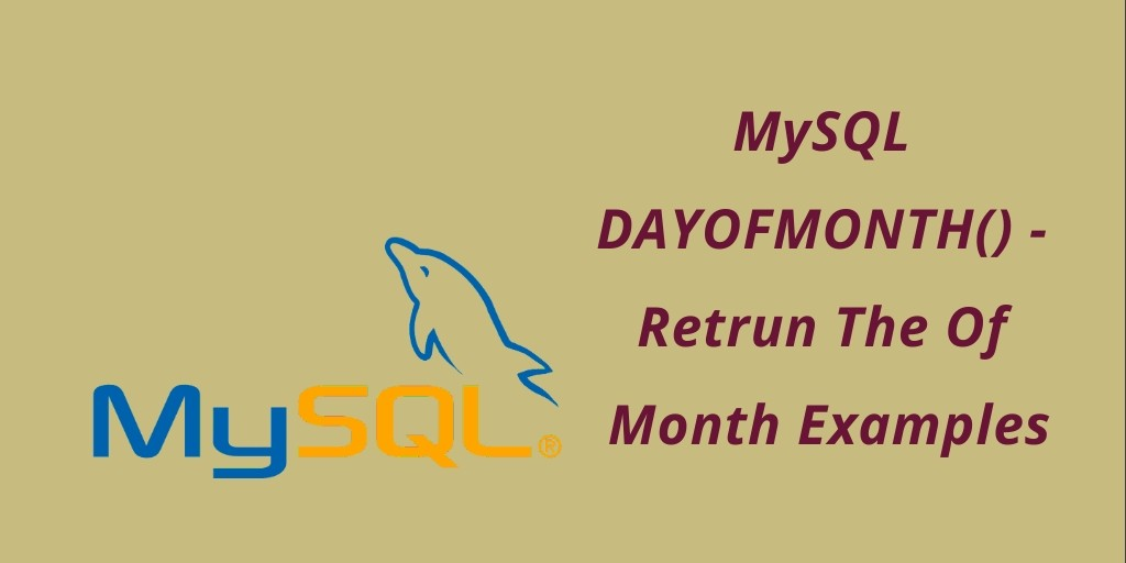 MySQL DAYOFMONTH() - Retrun The Of Month Examples