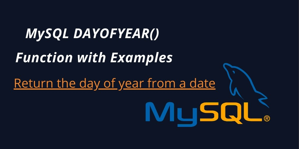 MySQL DAYOFYEAR() Function with Examples