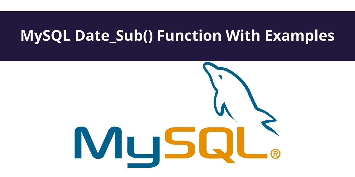 MySQL Date_Sub() Function With Examples