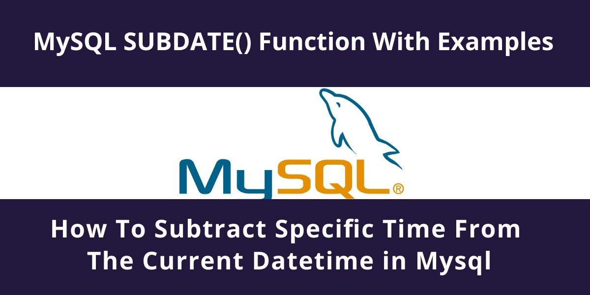 MySQL SUBDATE() Function With Examples