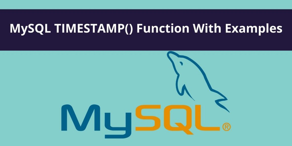 MySQL – TIMESTAMP() Function Examples