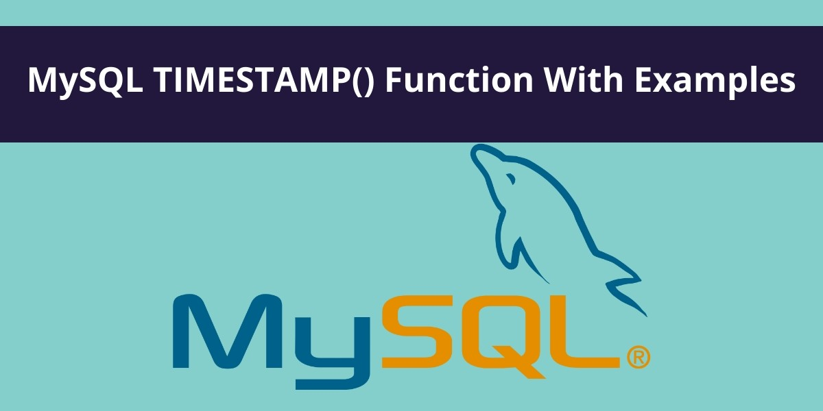 MySQL TIMESTAMP() Function With Examples
