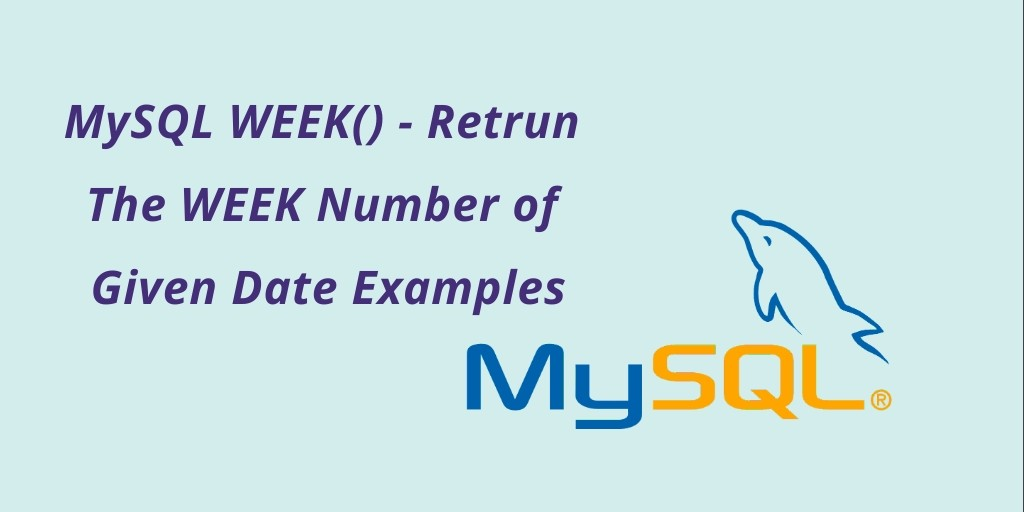 MySQL WEEK() - Retrun The WEEK Number of Given Date Examples