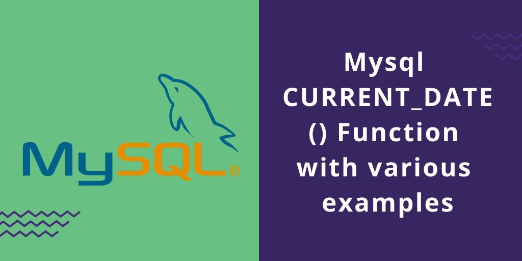 Mysql CURRENT_DATE() Function with various examples