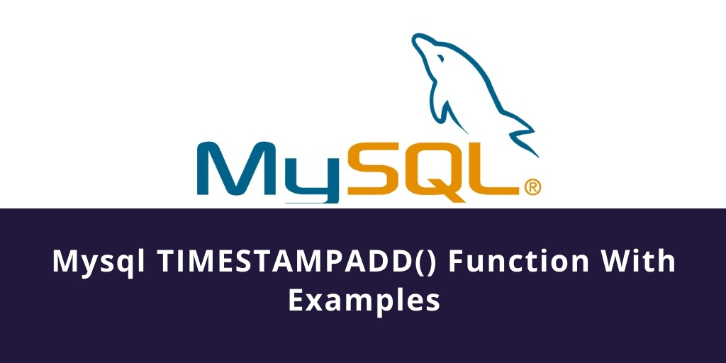 Mysql TIMESTAMPADD() Function With Examples