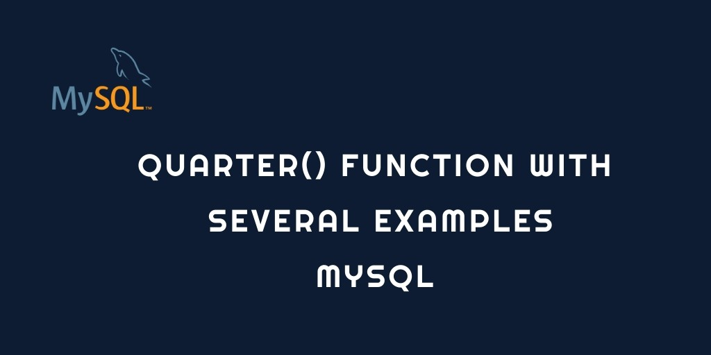 QUARTER() FUNCTION WITH SEVERAL EXAMPLES MYSQL