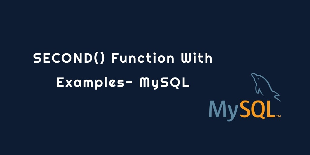 SECOND() Function Examples – MySQL