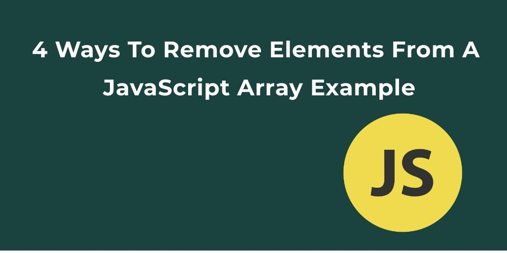 In JavaScript have various methods, to extract/remove elements from JavaScript arrays. Here 4 easy ways to remove the elements from the given arrays.