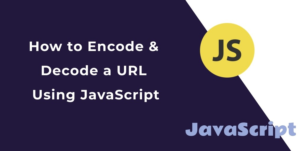 How to Encode & Decode a URL Using JavaScript