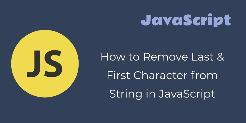 JavaScript Remove First/Last/Specific Character From String