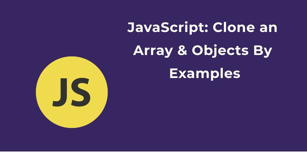 JavaScript: Clone an Array & Objects By Examples