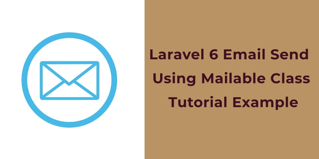 Laravel 7/6 Send Email Using Mailable Class Tutorial