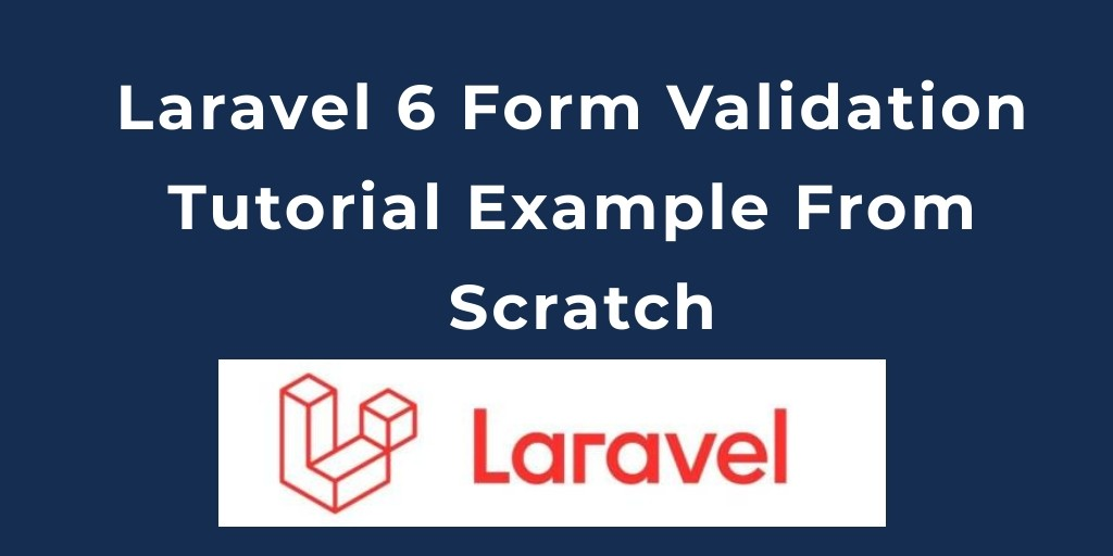 Laravel 6 Form Validation Tutorial Example From Scratch