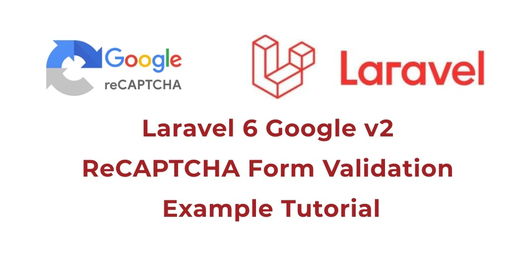Laravel 7.x, 6 Google ReCaptcha v2 Form Validation