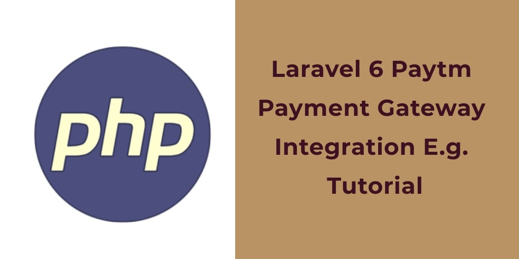 Laravel 6 Paytm Payment Gateway Integration E.g. Tutorial