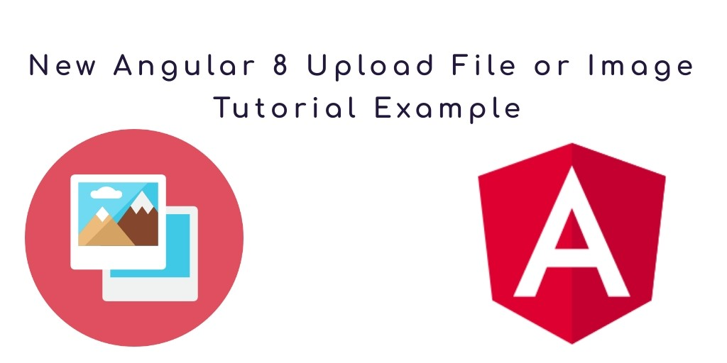 New Angular 8 Upload File or Image Tutorial Example