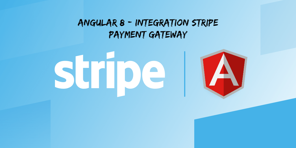 Angular 8 – Stripe Payment Gateway Example