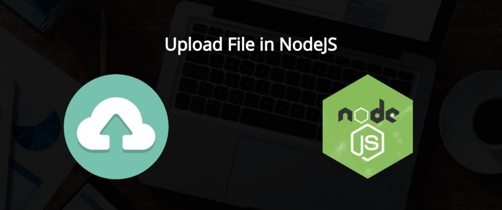 Node js Express Upload File/Image Tutorial with Example