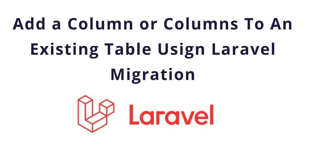Laravel Migration: Add a Column or Columns To Existing Table